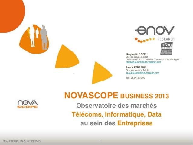 NOVASCOPE BUSINESS 2013 1NOVASCOPE BUSINESS 2013Observatoire des marchésTélécoms, Informatique, Dataau sein des Entreprise...