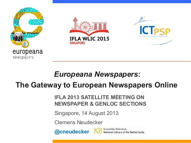Europeana Newspapers:  The Gateway to European Newspapers Online  IFLA 2013 SATELLITE MEETING ON  NEWSPAPER & GENLOC SECTI...