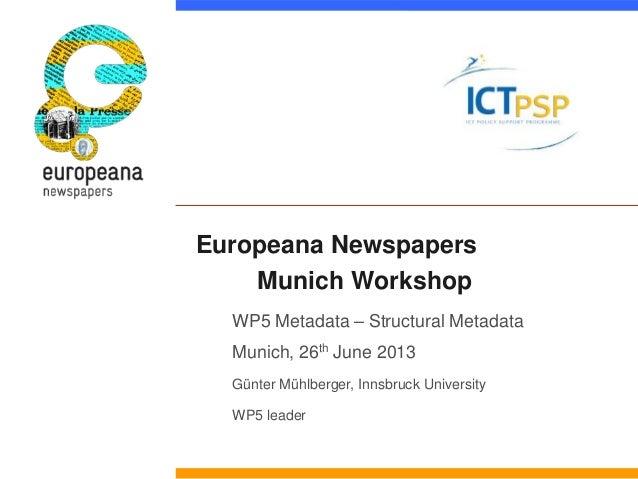 Europeana Newspapers Munich Workshop WP5 Metadata – Structural Metadata Munich, 26th June 2013 Günter Mühlberger, Innsbruc...