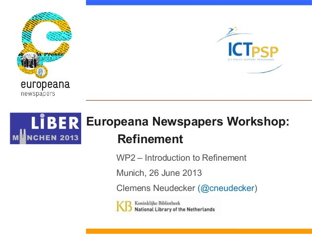 Europeana Newspapers Workshop:  Refinement  WP2 – Introduction to Refinement  Munich, 26 June 2013  Clemens Neudecker (@cn...