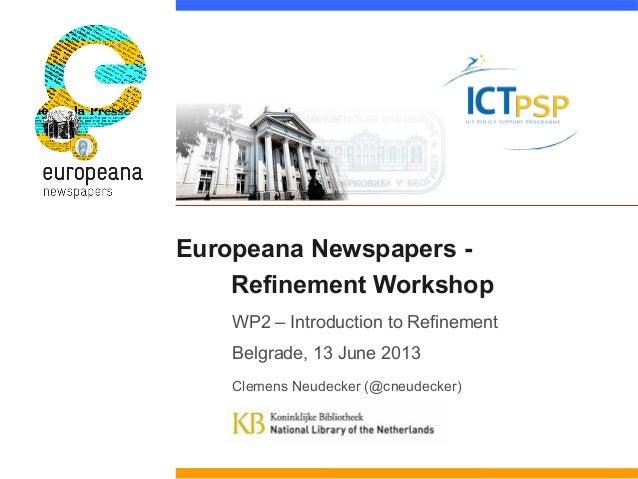 Europeana Newspapers -Refinement WorkshopWP2 – Introduction to RefinementBelgrade, 13 June 2013Clemens Neudecker (@cneudec...