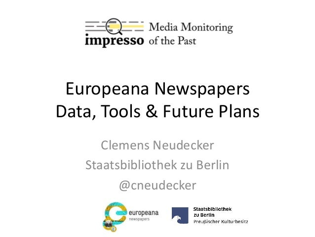 Europeana Newspapers Data, Tools & Future Plans Clemens Neudecker Staatsbibliothek zu Berlin @cneudecker