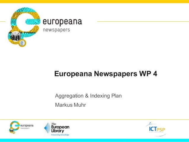 Europeana Newspapers WP 4 Aggregation & Indexing Plan Markus Muhr