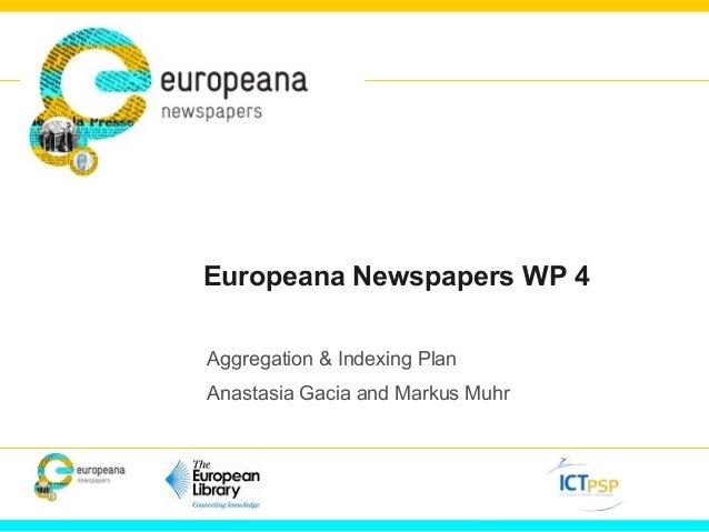 Europeana Newspapers WP 4 Aggregation & Indexing Plan Anastasia Gacia and Markus Muhr