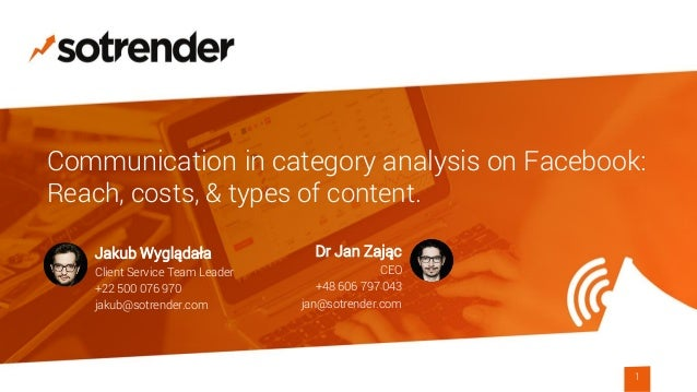 Communication in category analysis on Facebook: Reach, costs, & types of content. 1 Jakub Wyglądała Client Service Team Le...