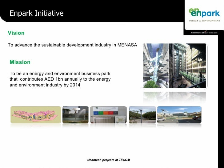 Vision To advance the sustainable development industry in MENASA Mission To be an energy and environment business park tha...