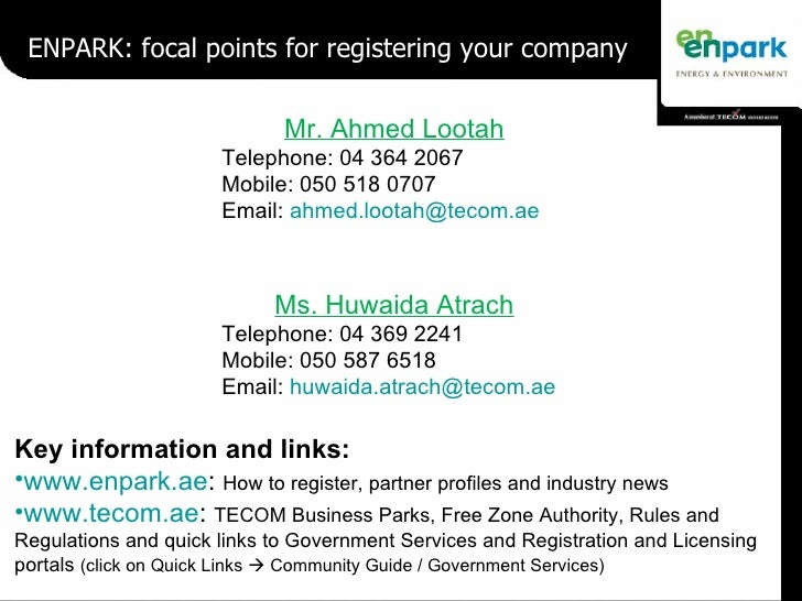 ENPARK: focal points for registering your company Mr. Ahmed Lootah Telephone: 04 364 2067 Mobile: 050 518 0707 Email:  [em...