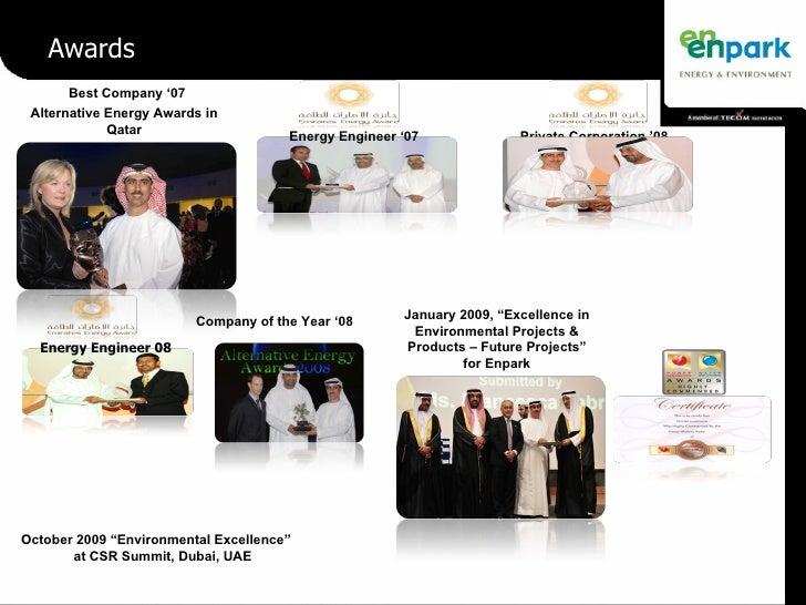 "Awards October 2009 ""Environmental Excellence""  at CSR Summit, Dubai, UAE Best Company '07 Company of the Year '08 Alterna..."