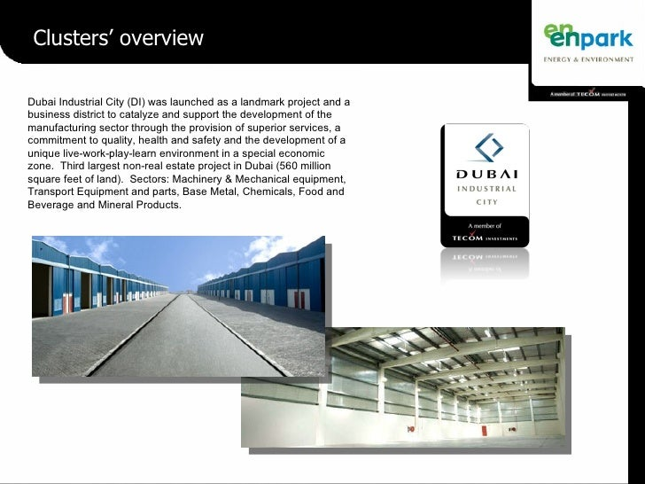 Clusters' overview Dubai Industrial City (DI) was launched as a landmark project and a business district to catalyze and s...