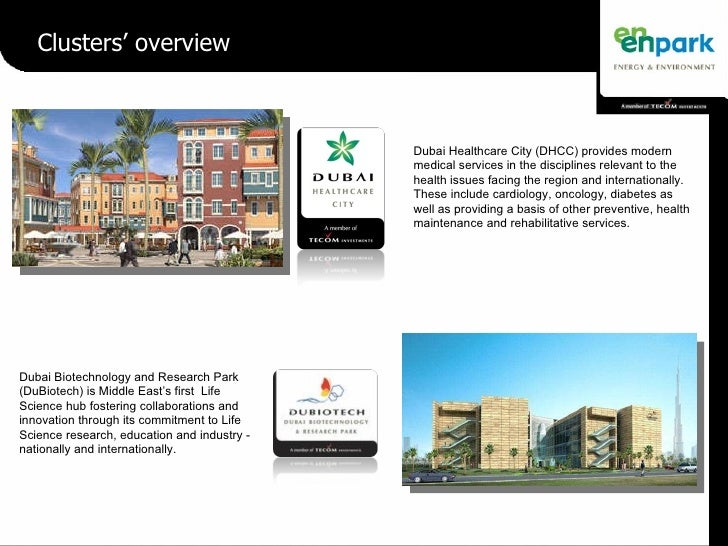 Clusters' overview Dubai Healthcare City (DHCC) provides modern medical services in the disciplines relevant to the health...