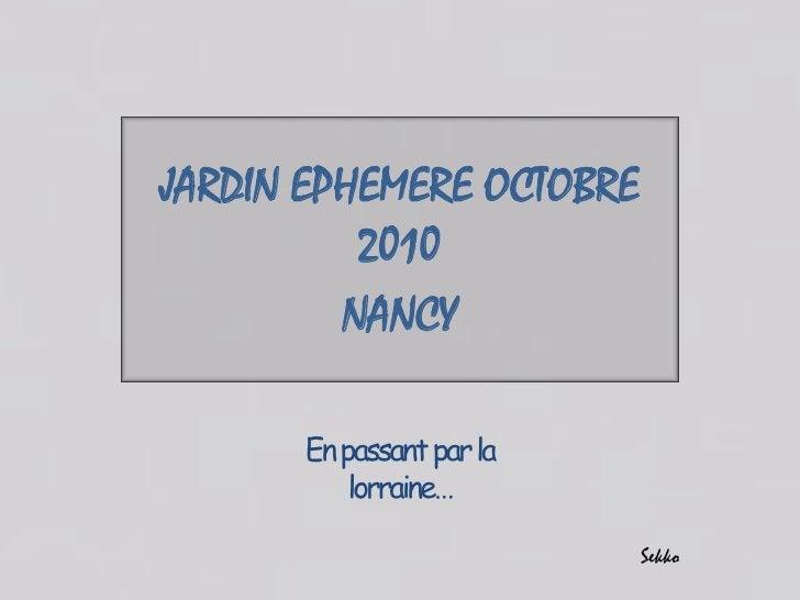 JARDIN EPHEMERE OCTOBRE 2010<br />NANCY<br />En passant par lalorraine…<br />Sekko<br />