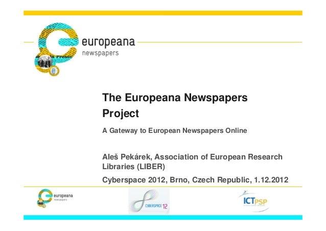 The Europeana NewspapersProjectA Gateway to European Newspapers OnlineAleš Pekárek, Association of European ResearchLibrar...