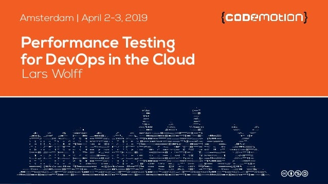 Performance Testing for DevOps in the Cloud Lars Wolff Amsterdam   April 2-3, 2019