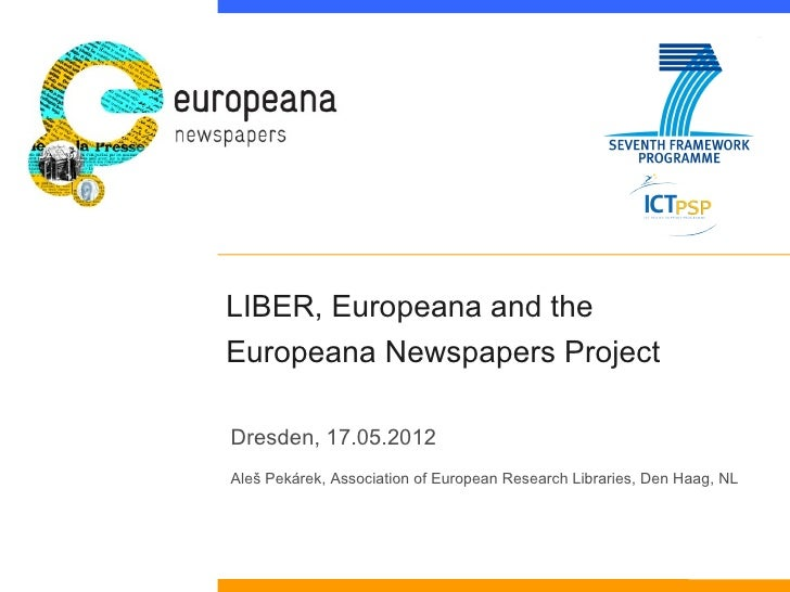 LIBER, Europeana and theEuropeana Newspapers ProjectDresden, 17.05.2012Aleš Pekárek, Association of European Research Libr...