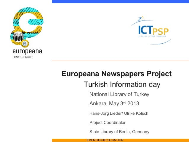 Europeana Newspapers ProjectTurkish Information dayNational Library of TurkeyAnkara, May 3rd2013Hans-Jörg Lieder/ Ulrike K...