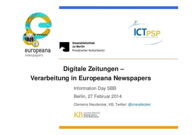 Digitale Zeitungen – Verarbeitung in Europeana Newspapers Information Day SBB Berlin, 27 Februar 2014 Clemens Neudecker, K...