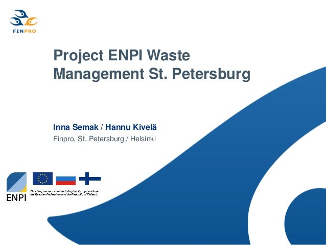 Project ENPI WasteManagement St. PetersburgInna Semak / Hannu KiveläFinpro, St. Petersburg / Helsinki
