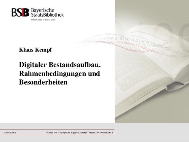 Klaus Kempf Digitaler Bestandsaufbau. Rahmenbedingungen und Besonderheiten  Klaus Kempf  Historische Zeitungen im digitale...