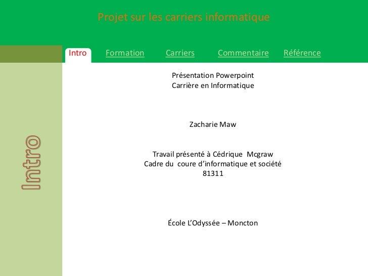 Présentation Powerpoint<br />Carrière en Informatique<br />Zacharie Maw<br />Travail présenté à CédriqueMcgraw<br />Cadre ...