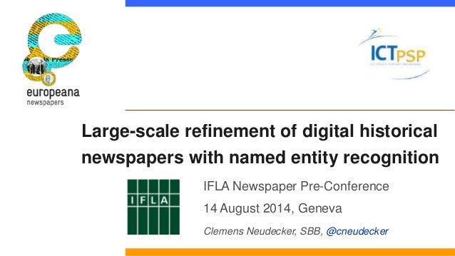 Large-scale refinement of digital historical  newspapers with named entity recognition  IFLA Newspaper Pre-Conference  14 ...