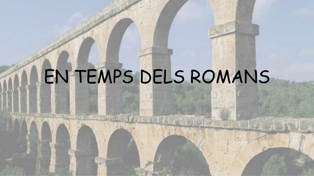 EN TEMPS DELS ROMANS