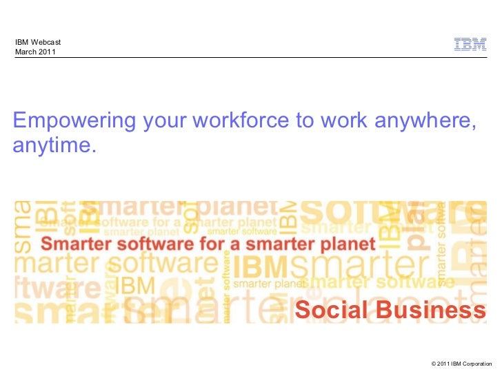 Empowering your workforce to work anywhere, anytime.  IBM Webcast March 2011