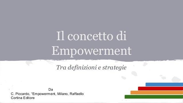 """Il concetto di Empowerment Tra definizioni e strategie  Da C. Piccardo, """"Empowerment, Milano, Raffaello Cortina Editore"""