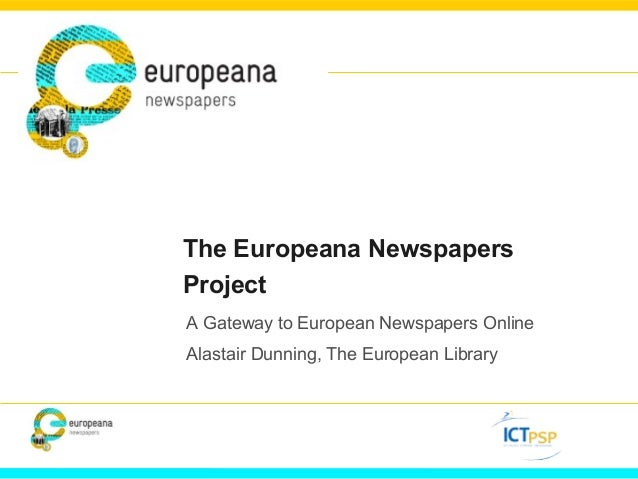 The Europeana Newspapers Project A Gateway to European Newspapers Online Alastair Dunning, The European Library