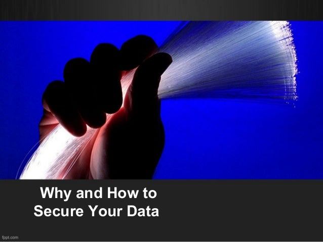 Why and How to Secure Your Data