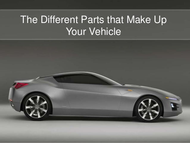 The Different Parts that Make Up Your Vehicle
