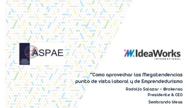 """Rodolfo Salazar - @rokensa Presidente & CEO Sembrando Ideas """"Como aprovechar las Megatendencias punto de vista laboral y d..."""