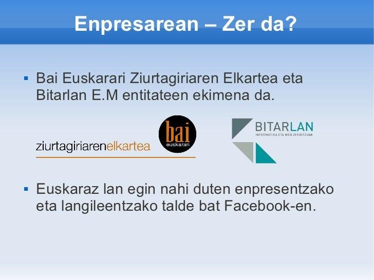 Enpresarean – Zer da?   Bai Euskarari Ziurtagiriaren Elkartea eta    Bitarlan E.M entitateen ekimena da.   Euskaraz lan ...
