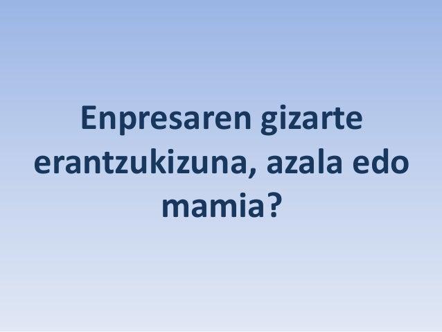 Enpresaren gizarteerantzukizuna, azala edo        mamia?