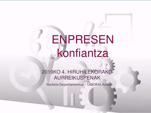 ENPRESEN konfiantza Ikerketa Departamentua – LABORAL Kutxa BANCA EMPRESAS 2019KO 4. HIRUHILEKORAKO AURREIKUSPENAK