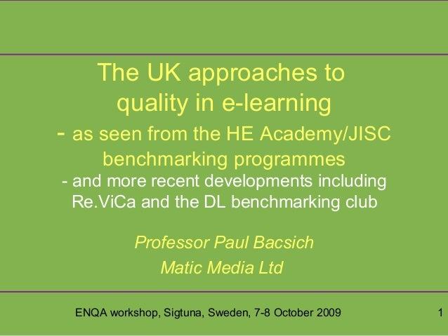 ENQA workshop, Sigtuna, Sweden, 7-8 October 2009 1 The UK approaches to quality in e-learning - as seen from the HE Academ...