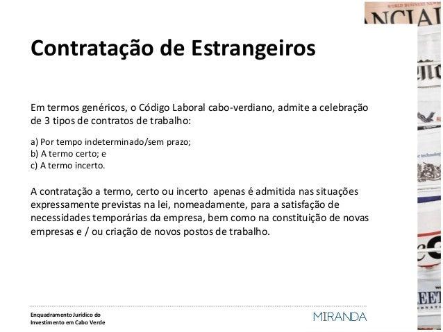 Contratação de Estrangeiros  Em termos genéricos, o Código Laboral cabo-verdiano, admite a celebração de 3 tipos de contra...