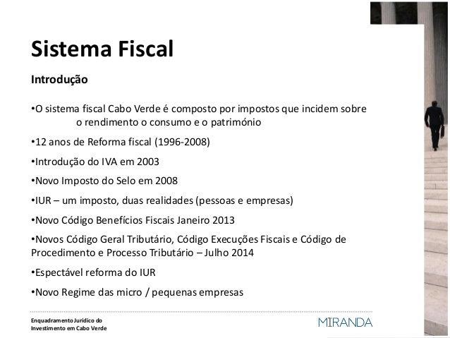Introdução  •O sistema fiscal Cabo Verde é composto por impostos que incidem sobre o rendimento o consumo e o património  ...