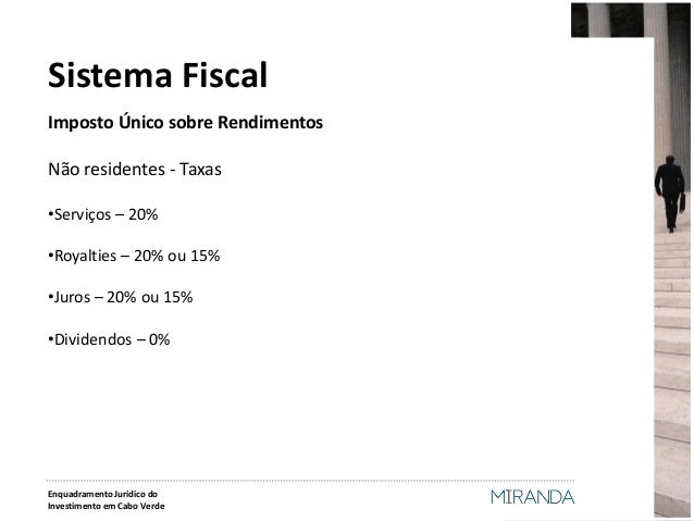 Imposto Único sobre Rendimentos  Não residentes - Taxas  •Serviços – 20%  •Royalties – 20% ou 15%  •Juros – 20% ou 15%  •D...