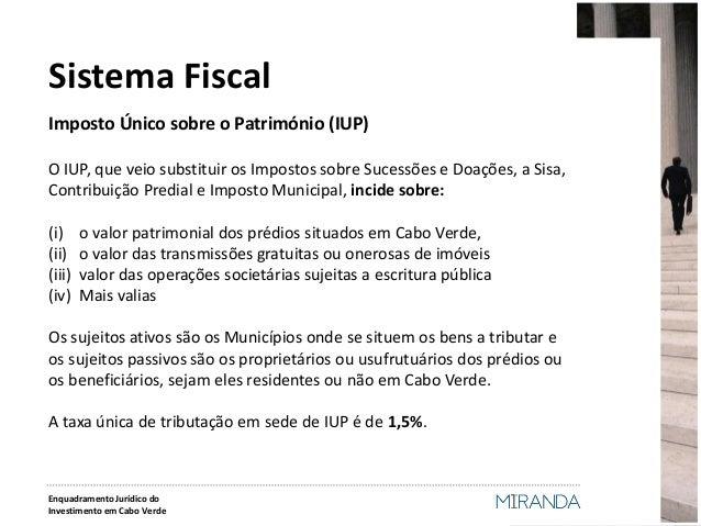 Imposto Único sobre o Património (IUP)  O IUP, que veio substituir os Impostos sobre Sucessões e Doações, a Sisa, Contribu...