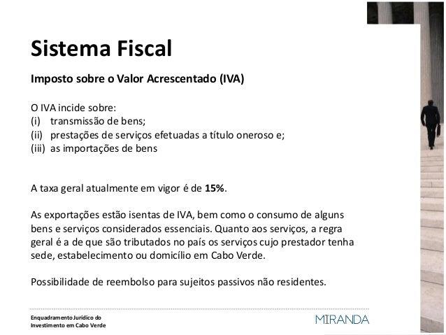 Imposto sobre o Valor Acrescentado (IVA)  O IVA incide sobre:  (i)transmissão de bens;  (ii)prestações de serviços efetuad...