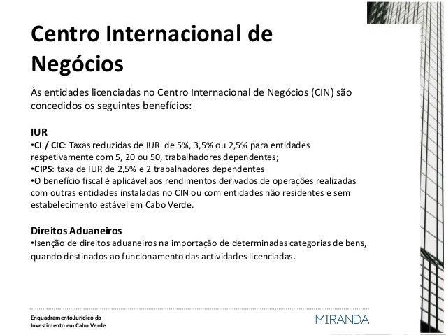 Centro Internacional de Negócios  Às entidades licenciadas no Centro Internacional de Negócios (CIN) são concedidos os seg...