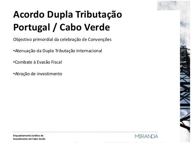 Acordo Dupla Tributação Portugal / Cabo Verde  Objectivo primordial da celebração de Convenções  •Atenuação da Dupla Tribu...