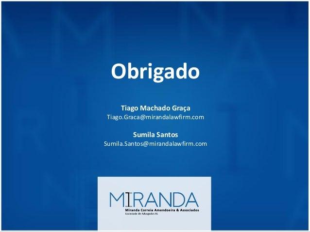 Obrigado Tiago Machado Graça Tiago.Graca@mirandalawfirm.com Sumila Santos Sumila.Santos@mirandalawfirm.com