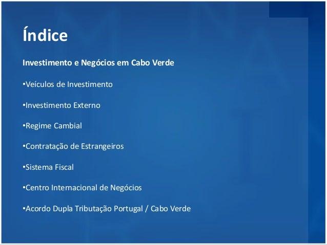 Investimento e Negócios em Cabo Verde  •Veículos de Investimento  •Investimento Externo  •Regime Cambial  •Contratação de ...