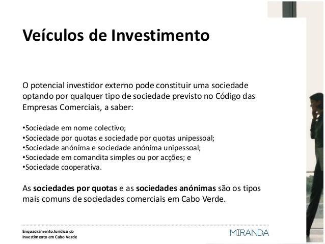 O potencial investidor externo pode constituir uma sociedade optando por qualquer tipo de sociedade previsto no Código das...