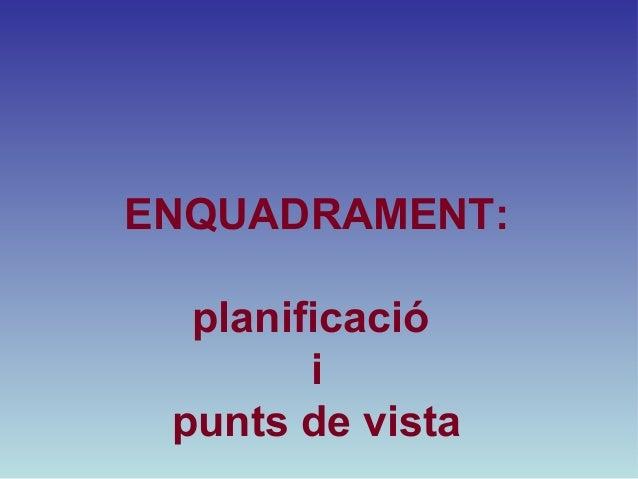 ENQUADRAMENT: planificació i punts de vista