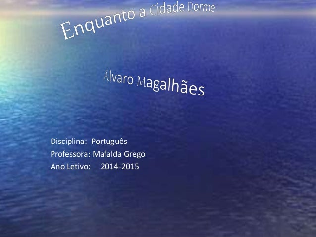 Disciplina: Português  Professora: Mafalda Grego  Ano Letivo: 2014-2015