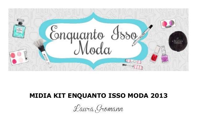 MIDIA KIT ENQUANTO ISSO MODA 2013 Laura Gromann