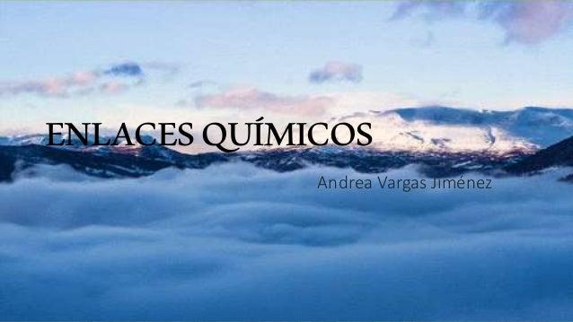 ENLACESQUÍMICOS Andrea Vargas Jiménez