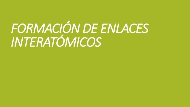 FORMACIÓN DE ENLACES INTERATÓMICOS